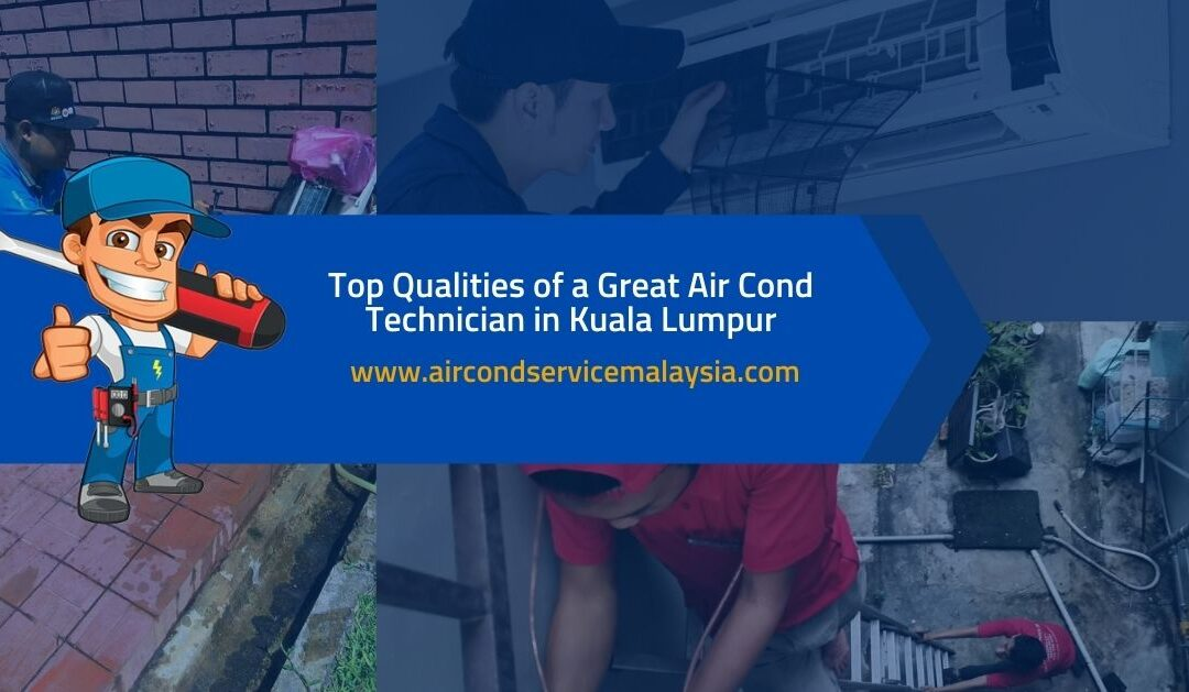 Top Qualities of a Great Air Cond Technician in Kuala Lumpur
